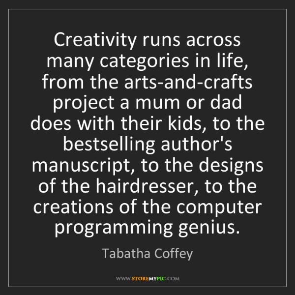 Tabatha Coffey: Creativity runs across many categories in life, from...