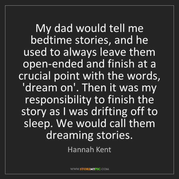 Hannah Kent: My dad would tell me bedtime stories, and he used to...