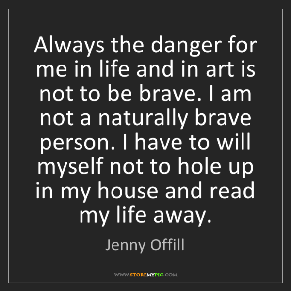 Jenny Offill: Always the danger for me in life and in art is not to...