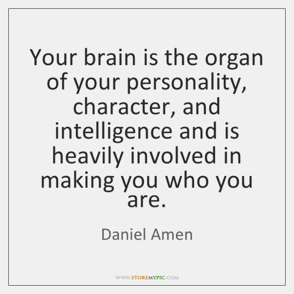 Your Brain Is The Organ Of Your Personality Character And