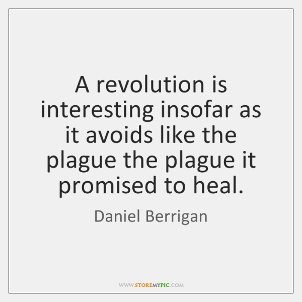 A revolution is interesting insofar as it avoids like the plague the ...