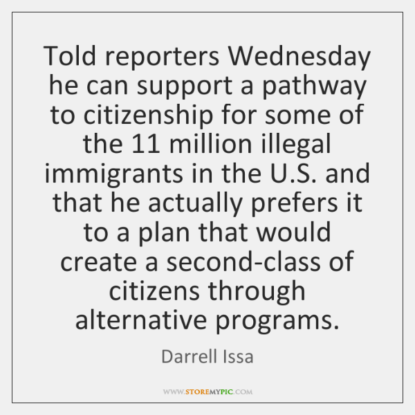 Told reporters Wednesday he can support a pathway to citizenship for some ...