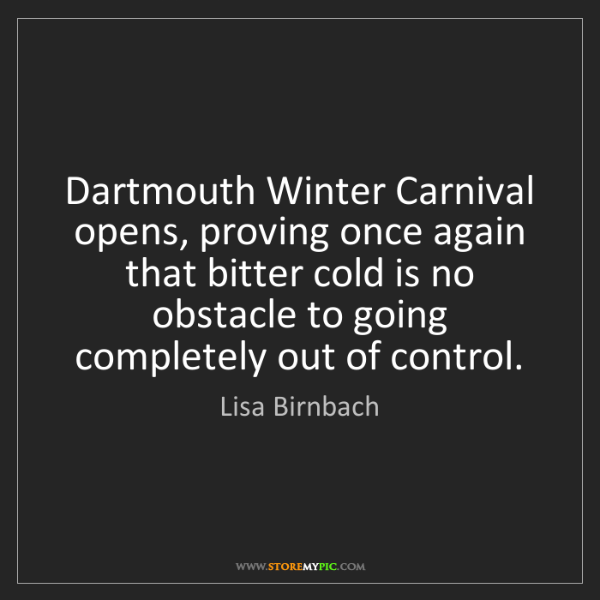 Lisa Birnbach: Dartmouth Winter Carnival opens, proving once again that...