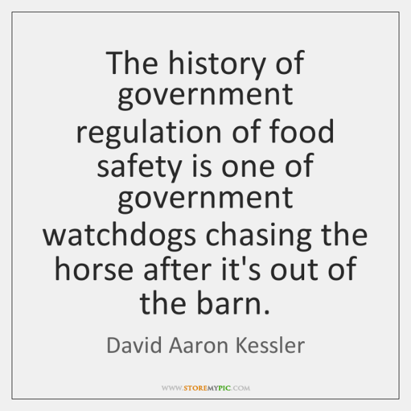 The history of government regulation of food safety is one of government ...