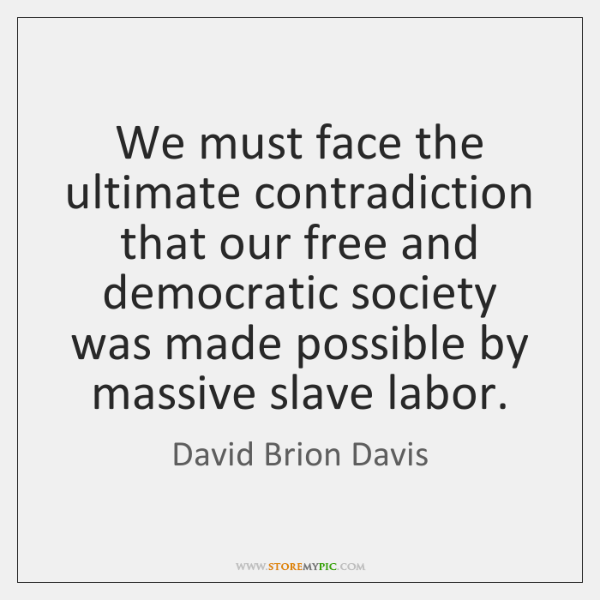 We must face the ultimate contradiction that our free and democratic society ...