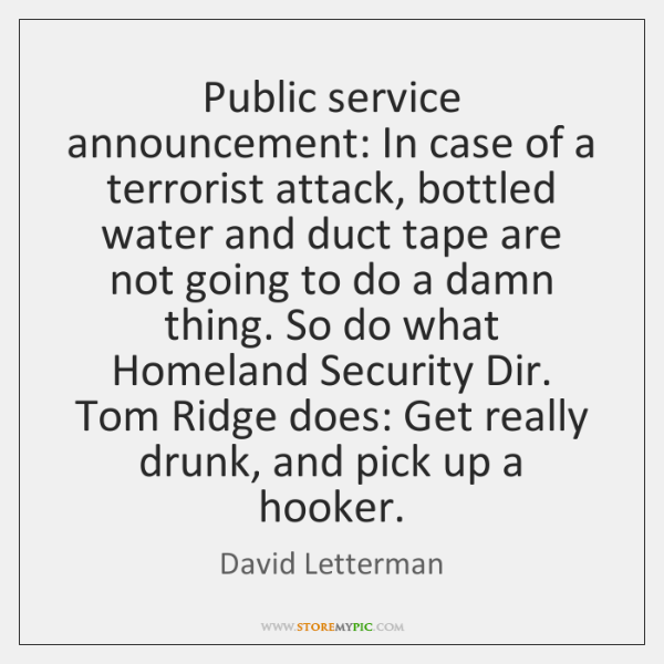 Public service announcement: In case of a terrorist attack, bottled water and ...