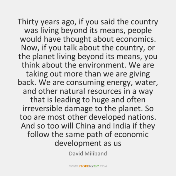 Thirty years ago, if you said the country was living beyond its ...