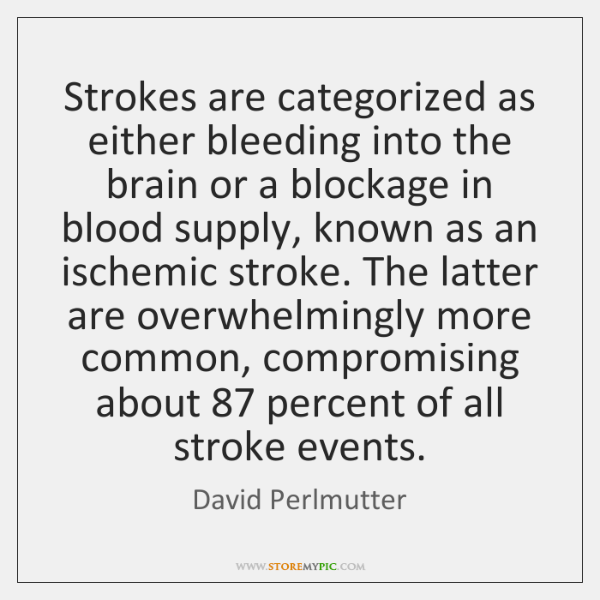Strokes are categorized as either bleeding into the brain or a blockage ...