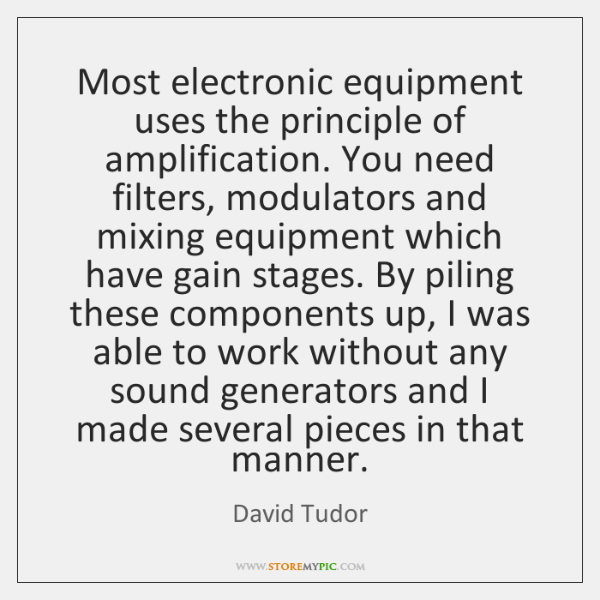 Most electronic equipment uses the principle of amplification. You need filters, modulators ...