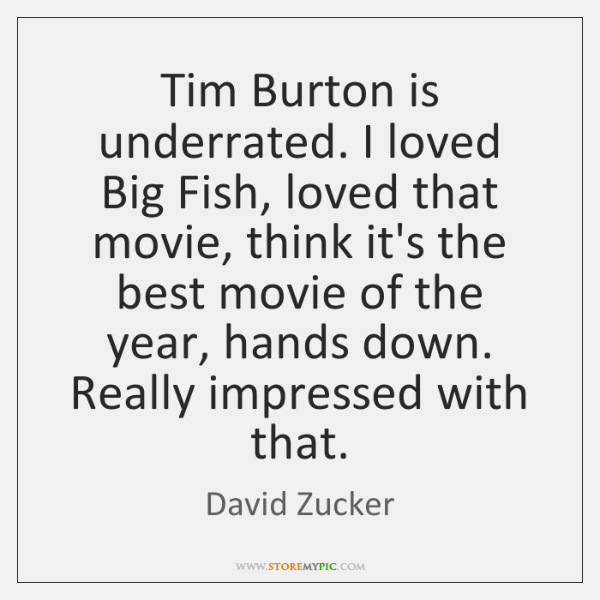 Tim Burton is underrated. I loved Big Fish, loved that movie, think ...