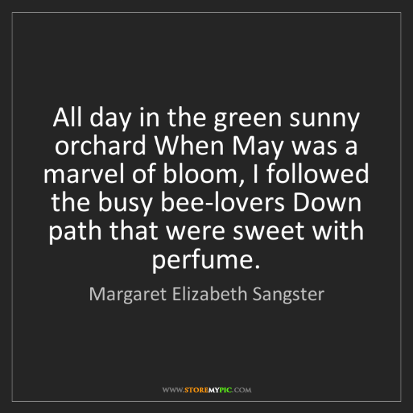 Margaret Elizabeth Sangster: All day in the green sunny orchard When May was a marvel...