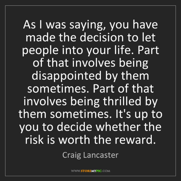 Craig Lancaster: As I was saying, you have made the decision to let people...