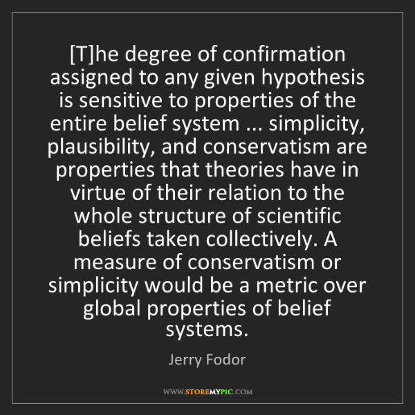 Jerry Fodor: [T]he degree of confirmation assigned to any given hypothesis...