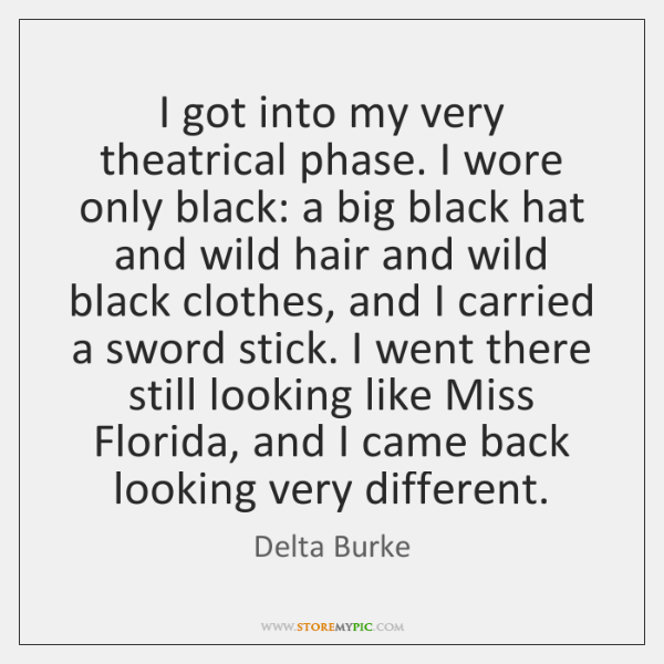 I got into my very theatrical phase. I wore only black: a ...
