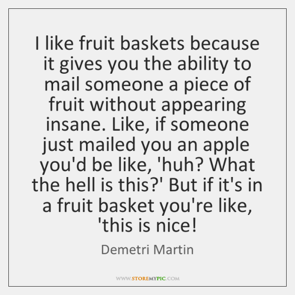 I like fruit baskets because it gives you the ability to mail ...