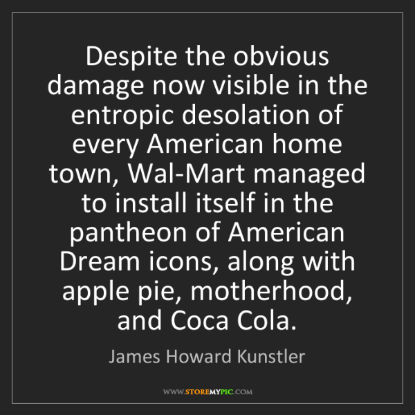 James Howard Kunstler: Despite the obvious damage now visible in the entropic...