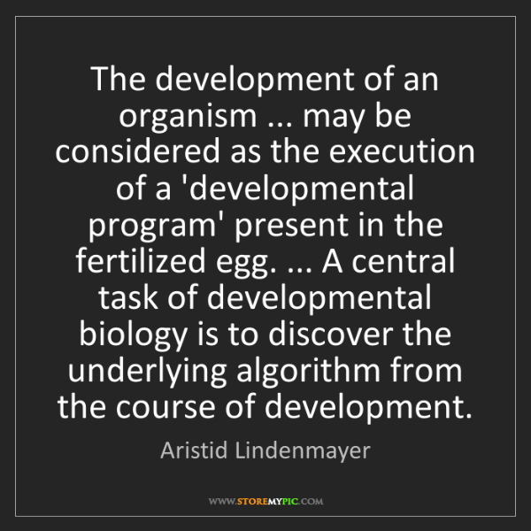 Aristid Lindenmayer: The development of an organism ... may be considered...