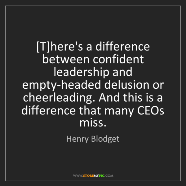 Henry Blodget: [T]here's a difference between confident leadership and...