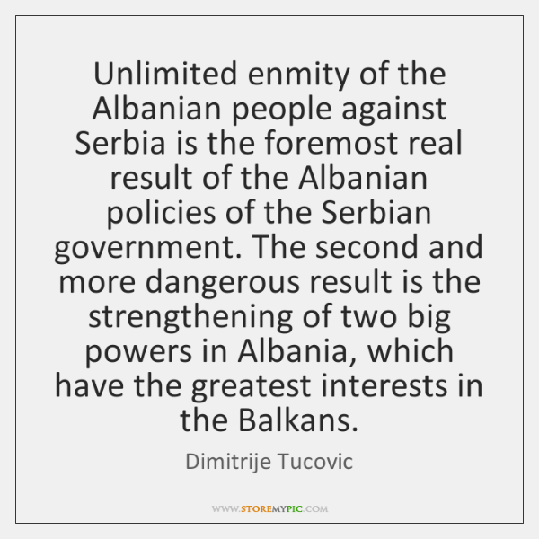 Unlimited enmity of the Albanian people against Serbia is the foremost real ...