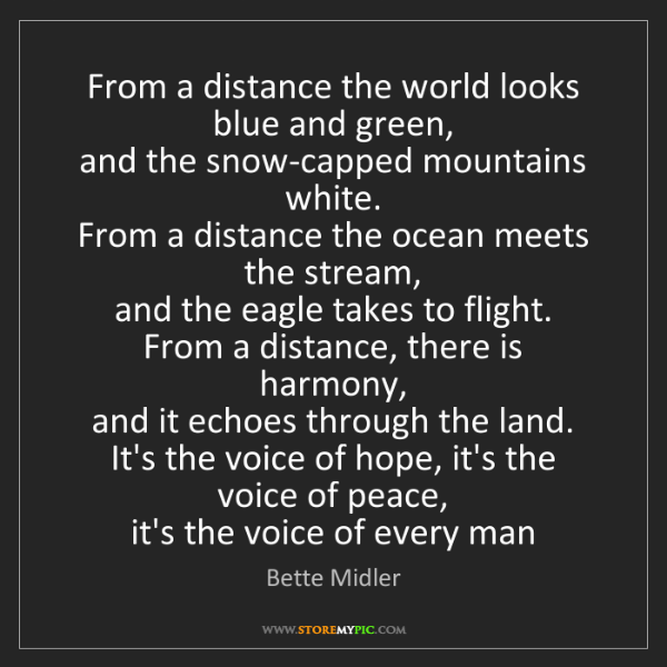 Bette Midler: From a distance the world looks blue and green,  and...