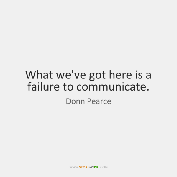 What we've got here is a failure to communicate.