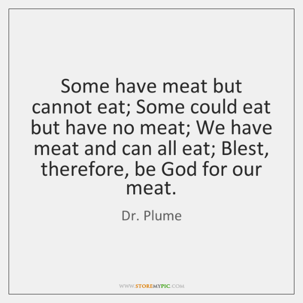 Some have meat but cannot eat; Some could eat but have no ...