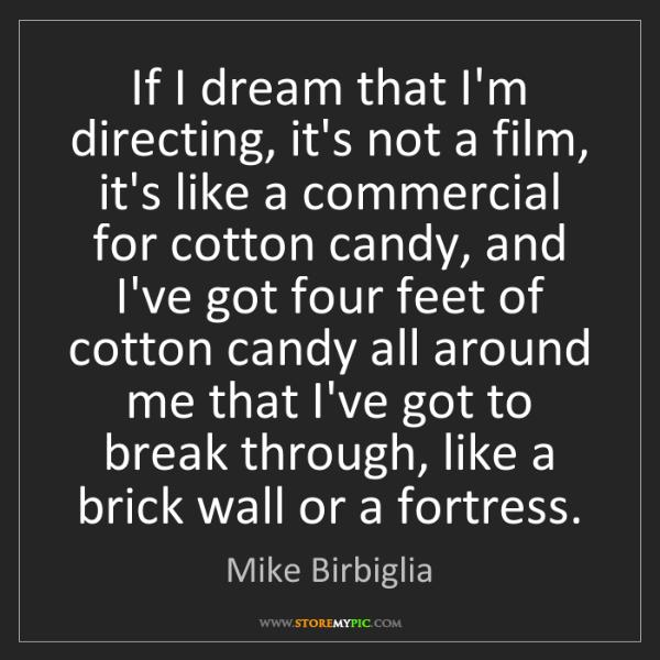 Mike Birbiglia: If I dream that I'm directing, it's not a film, it's...