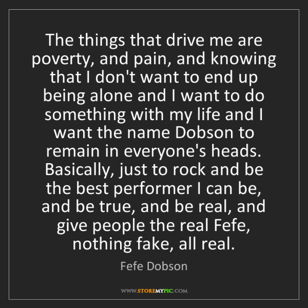 Fefe Dobson: The things that drive me are poverty, and pain, and knowing...