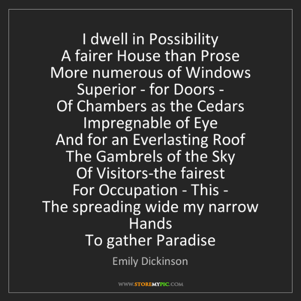 Emily Dickinson: I dwell in Possibility   A fairer House than Prose  ...
