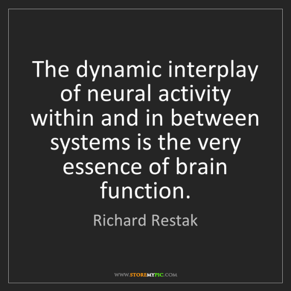 Richard Restak: The dynamic interplay of neural activity within and in...