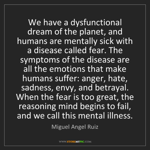 Miguel Angel Ruiz: We have a dysfunctional dream of the planet, and humans...