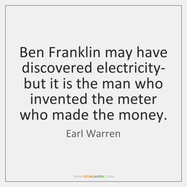 Ben Franklin may have discovered electricity- but it is the man who ...