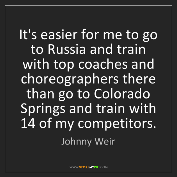 Johnny Weir: It's easier for me to go to Russia and train with top...