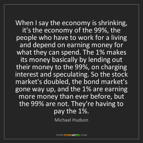 Michael Hudson: When I say the economy is shrinking, it's the economy...