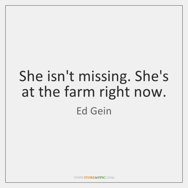 She isn't missing. She's at the farm right now.