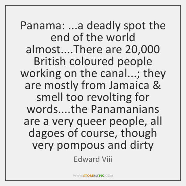 Panama: ...a deadly spot the end of the world almost....There are 20,000 ...