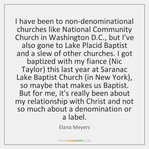 I have been to non-denominational churches like National Community Church in Washington ...
