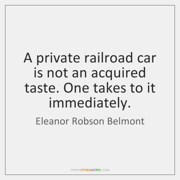 A private railroad car is not an acquired taste. One takes to ...