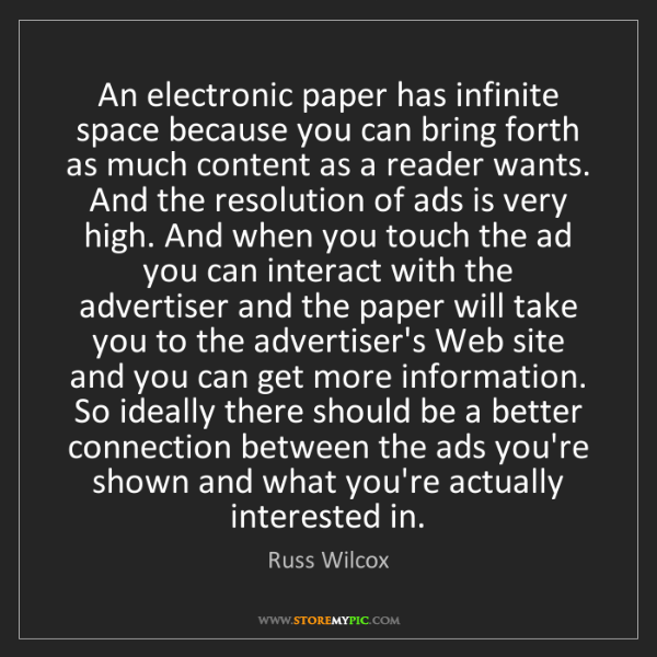 Russ Wilcox: An electronic paper has infinite space because you can...