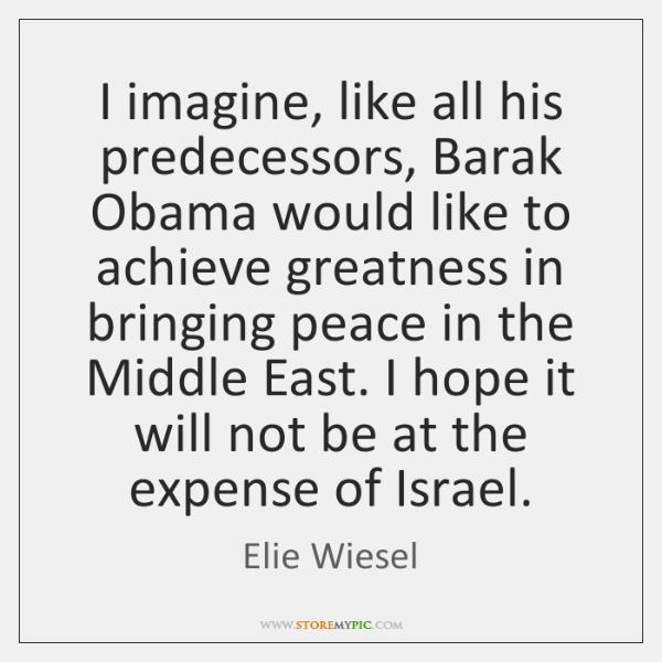 I imagine, like all his predecessors, Barak Obama would like to achieve ...