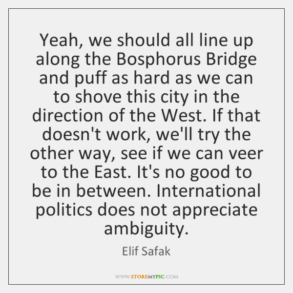 Yeah, we should all line up along the Bosphorus Bridge and puff ...