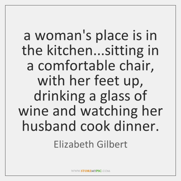 A Womans Place Is In The Kitchensitting Comfortable Chair