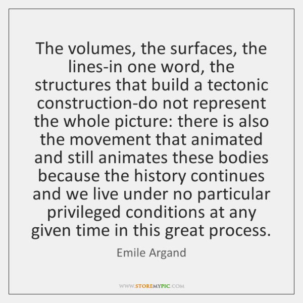 The volumes, the surfaces, the lines-in one word, the structures that build ...