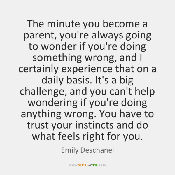 The minute you become a parent, you're always going to wonder if ...