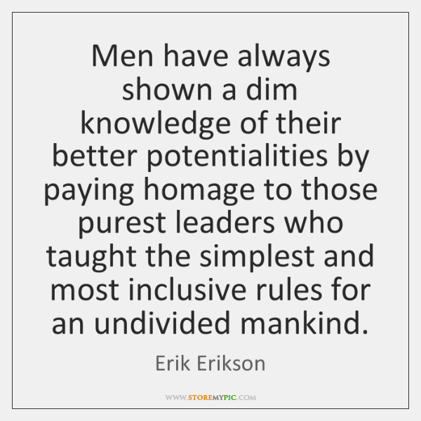 Men have always shown a dim knowledge of their better potentialities by ...