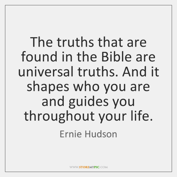 The truths that are found in the Bible are universal truths. And ...
