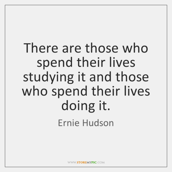 There are those who spend their lives studying it and those who ...