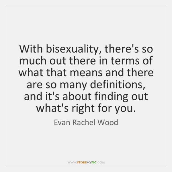 With bisexuality, there's so much out there in terms of what that ...