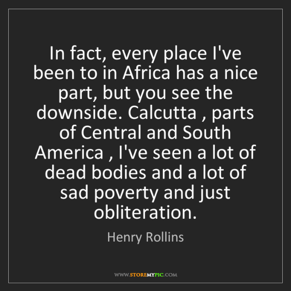 Henry Rollins: In fact, every place I've been to in Africa has a nice...