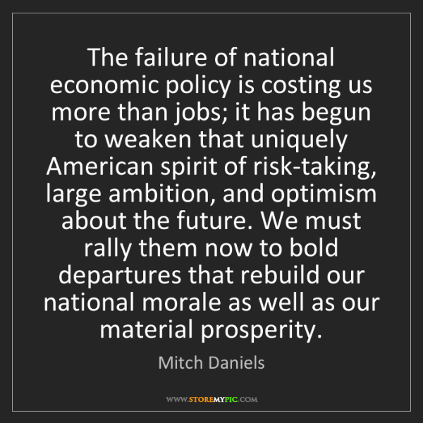 Mitch Daniels: The failure of national economic policy is costing us...